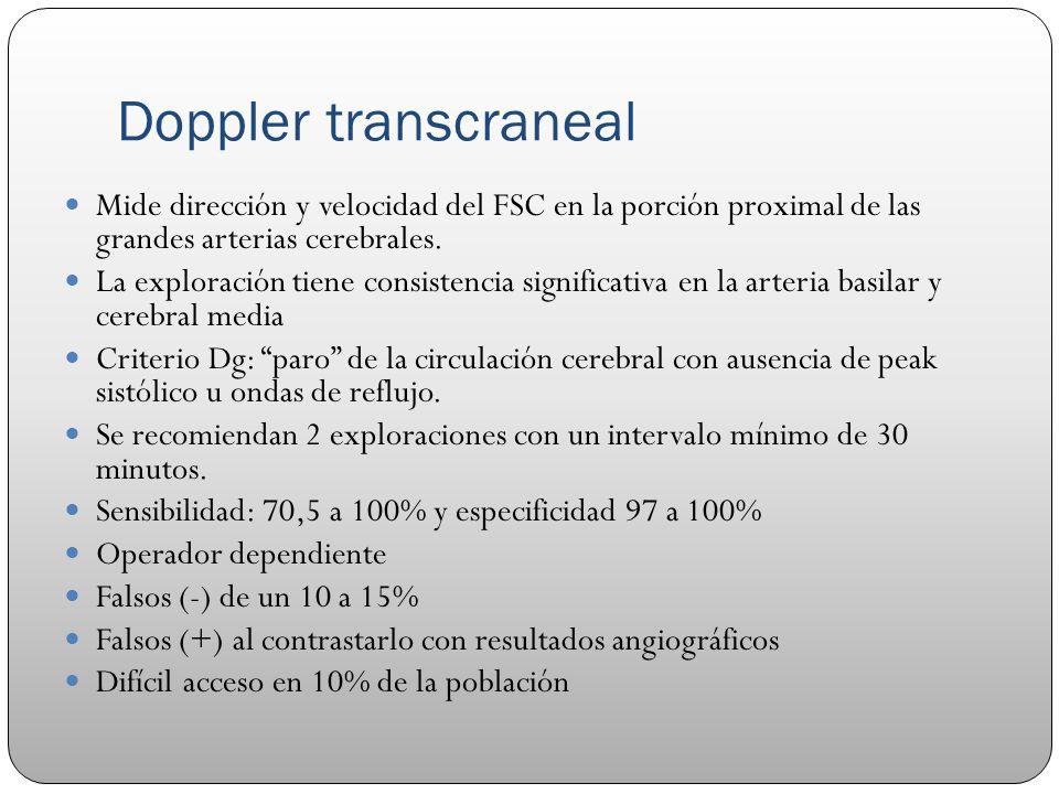 Doppler transcraneal Mide dirección y velocidad del FSC en la porción proximal de las grandes arterias cerebrales. La exploración tiene consistencia s