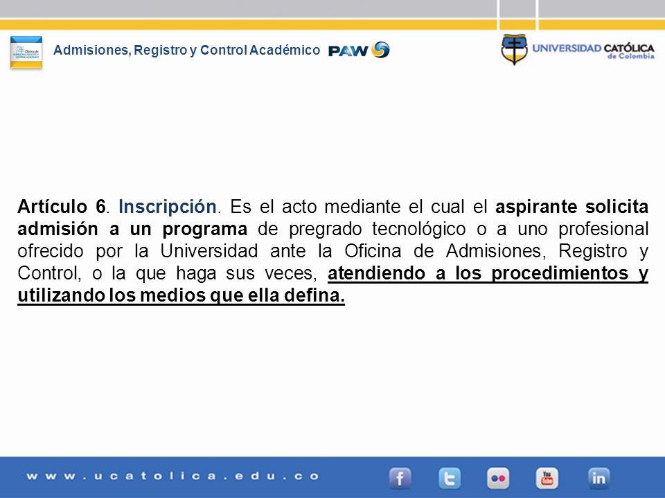 Admisiones, Registro y Control Académico Artículo 6. Inscripción. Es el acto mediante el cual el aspirante solicita admisión a un programa de pregrado