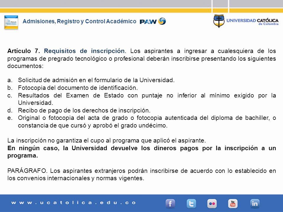 Admisiones, Registro y Control Académico Artículo 7. Requisitos de inscripción. Los aspirantes a ingresar a cualesquiera de los programas de pregrado