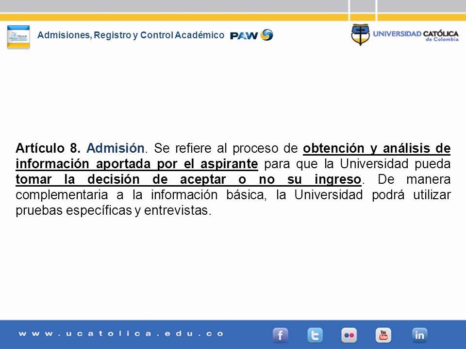 Admisiones, Registro y Control Académico Artículo 8. Admisión. Se refiere al proceso de obtención y análisis de información aportada por el aspirante