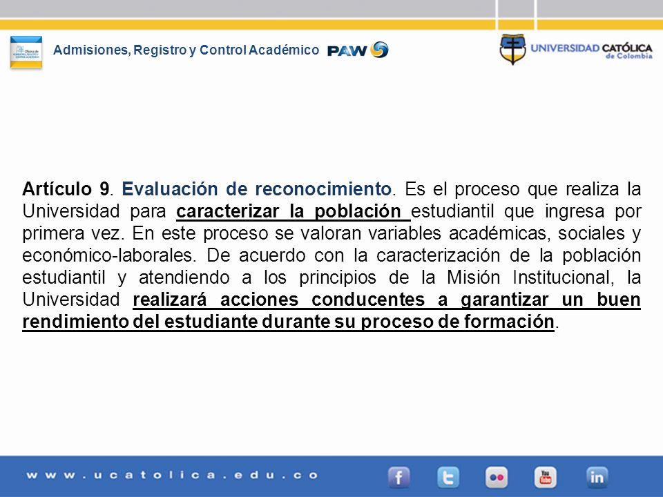 Admisiones, Registro y Control Académico Artículo 9. Evaluación de reconocimiento. Es el proceso que realiza la Universidad para caracterizar la pobla