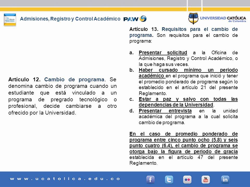 Admisiones, Registro y Control Académico Artículo 12. Cambio de programa. Se denomina cambio de programa cuando un estudiante que está vinculado a un