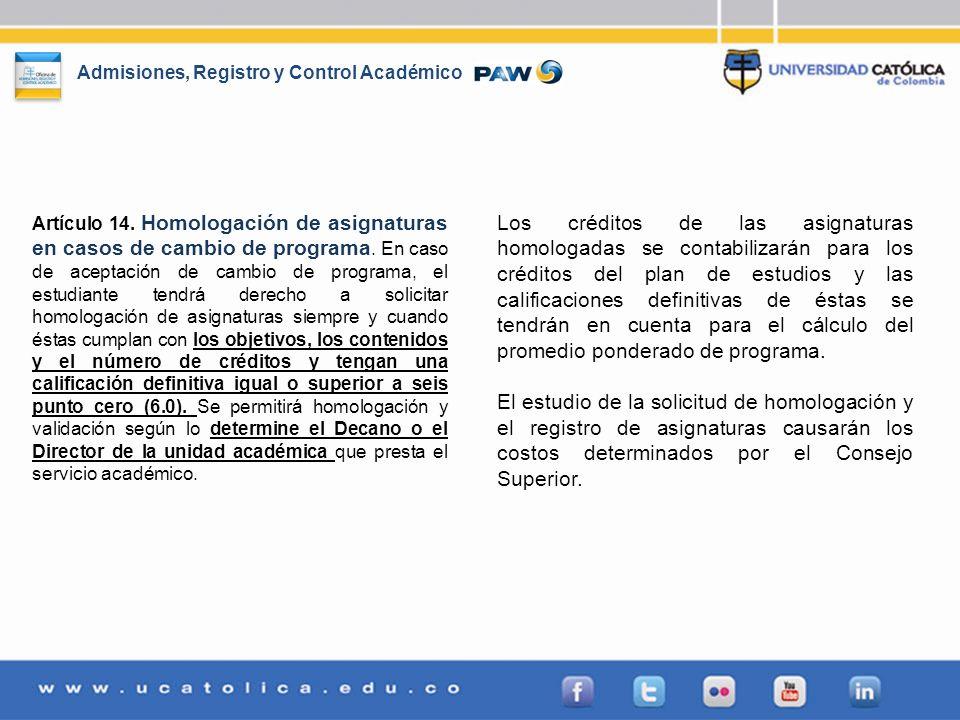 Admisiones, Registro y Control Académico Artículo 14. Homologación de asignaturas en casos de cambio de programa. En caso de aceptación de cambio de p