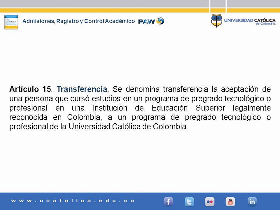 Admisiones, Registro y Control Académico Artículo 15. Transferencia. Se denomina transferencia la aceptación de una persona que cursó estudios en un p