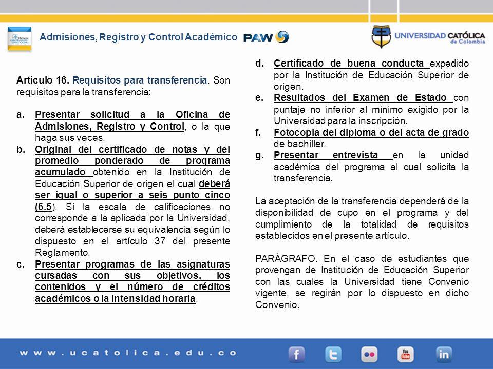 Admisiones, Registro y Control Académico Artículo 16. Requisitos para transferencia. Son requisitos para la transferencia: a.Presentar solicitud a la
