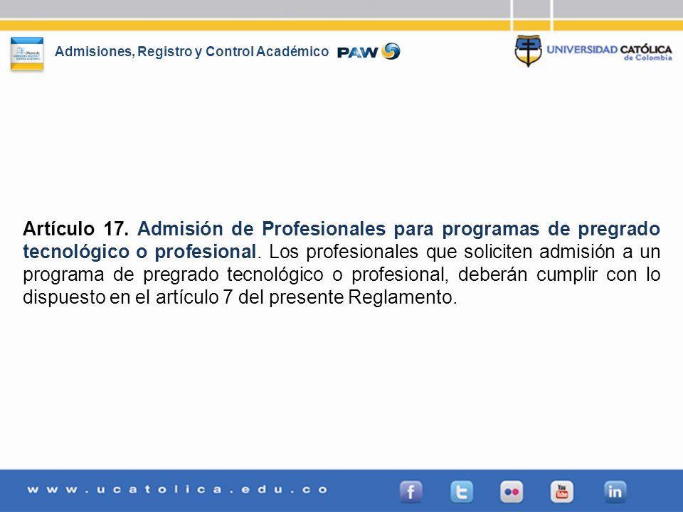 Admisiones, Registro y Control Académico Artículo 17. Admisión de Profesionales para programas de pregrado tecnológico o profesional. Los profesionale