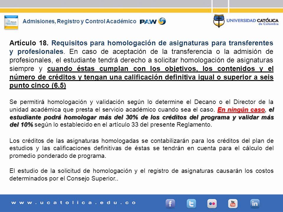 Admisiones, Registro y Control Académico Artículo 18. Requisitos para homologación de asignaturas para transferentes y profesionales. En caso de acept