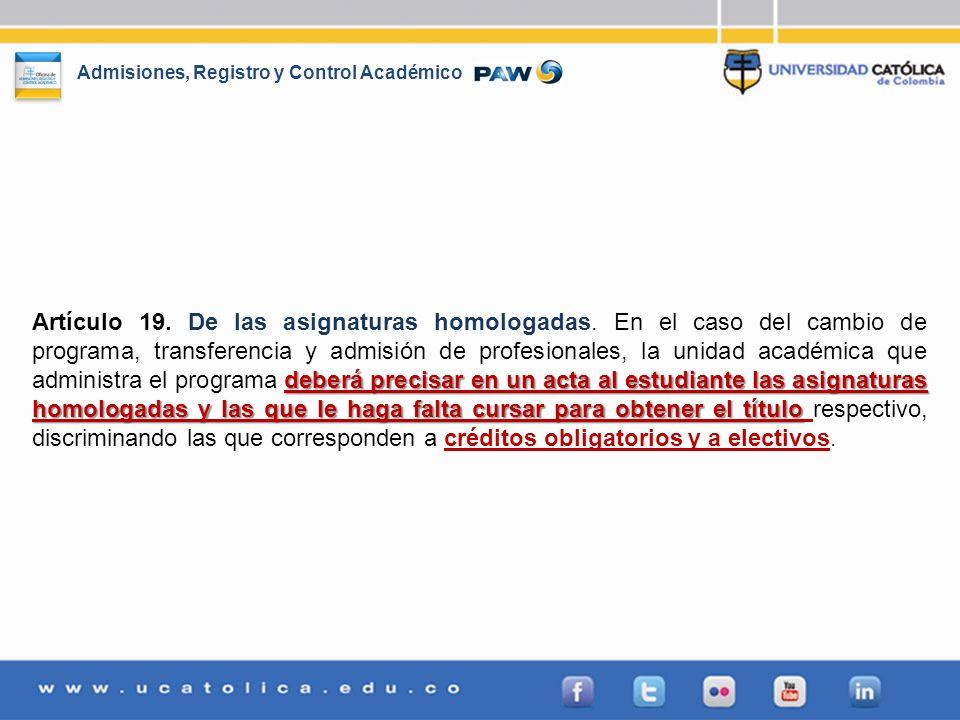 Admisiones, Registro y Control Académico deberá precisar en un acta al estudiante las asignaturas homologadas y las que le haga falta cursar para obte