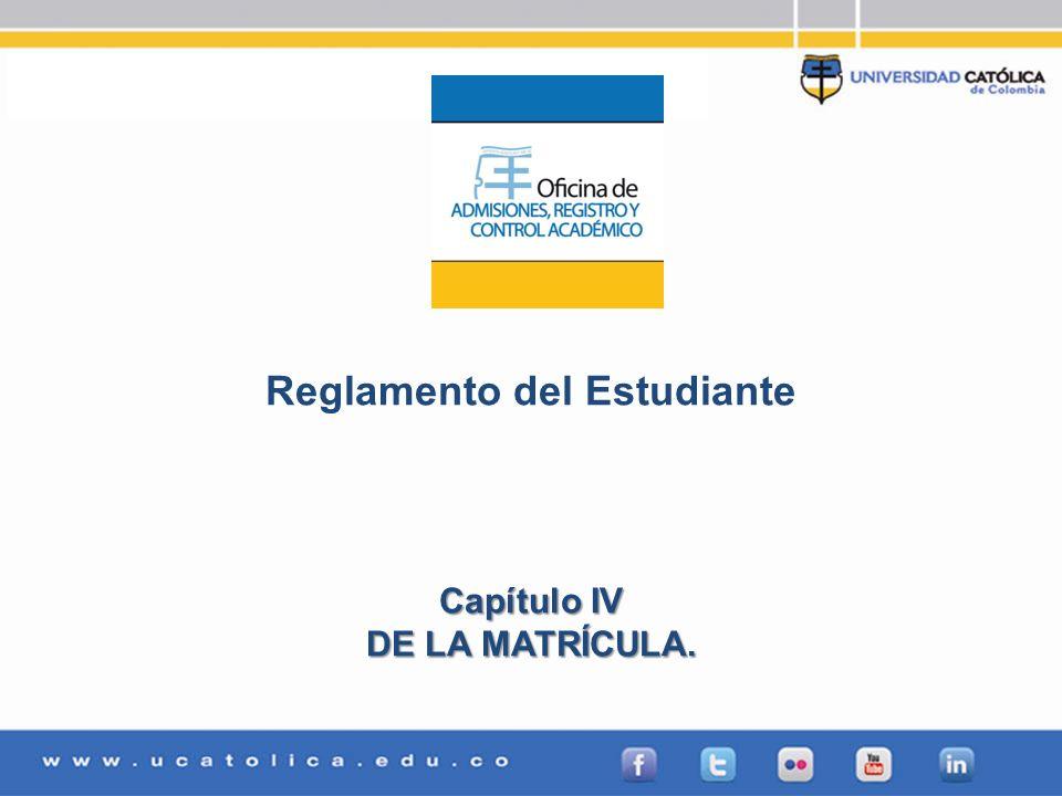 Admisiones, Registro y Control Académico Reglamento del Estudiante Capítulo IV DE LA MATRÍCULA.