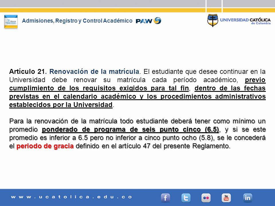 Admisiones, Registro y Control Académico Artículo 21. Renovación de la matrícula. El estudiante que desee continuar en la Universidad debe renovar su