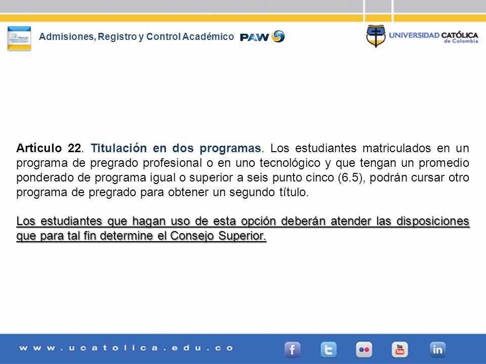 Admisiones, Registro y Control Académico Artículo 22. Titulación en dos programas. Los estudiantes matriculados en un programa de pregrado profesional