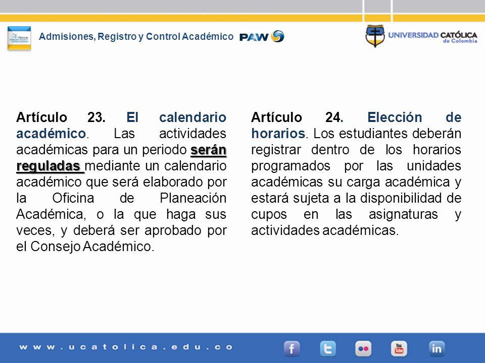 Admisiones, Registro y Control Académico serán reguladas Artículo 23. El calendario académico. Las actividades académicas para un periodo serán regula