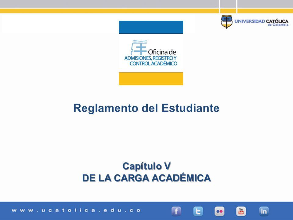 Admisiones, Registro y Control Académico Reglamento del Estudiante Capítulo V DE LA CARGA ACADÉMICA
