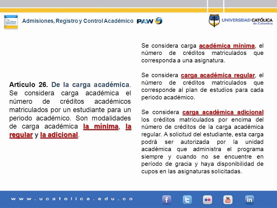 Admisiones, Registro y Control Académico la mínima, la regular y la adicional Artículo 26. De la carga académica. Se considera carga académica el núme