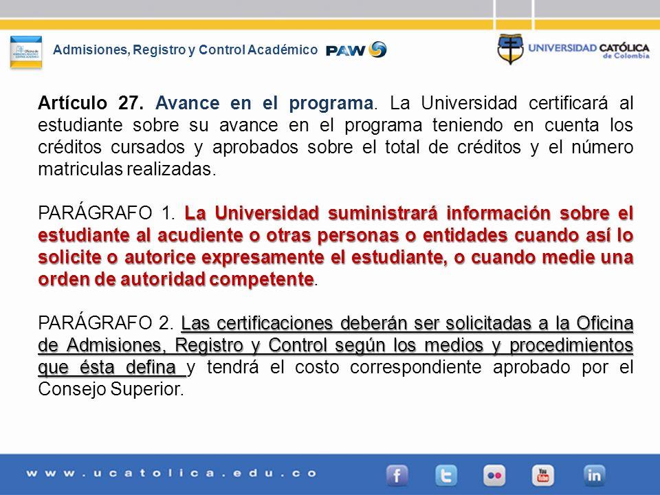 Admisiones, Registro y Control Académico Artículo 27. Avance en el programa. La Universidad certificará al estudiante sobre su avance en el programa t