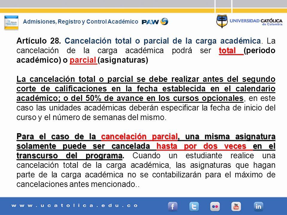 Admisiones, Registro y Control Académico total Artículo 28. Cancelación total o parcial de la carga académica. La cancelación de la carga académica po