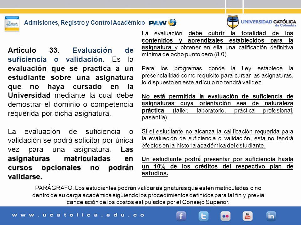 Admisiones, Registro y Control Académico Artículo 33. Evaluación de suficiencia o validación. Es la evaluación que se practica a un estudiante sobre u