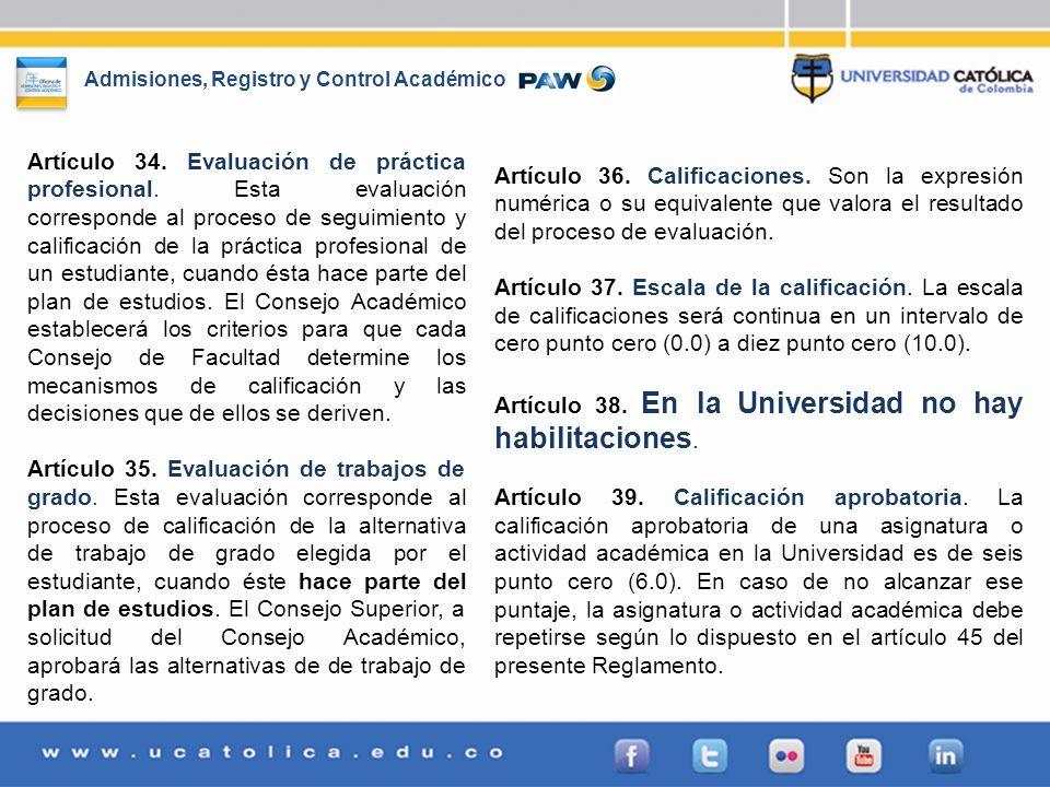 Admisiones, Registro y Control Académico Artículo 34. Evaluación de práctica profesional. Esta evaluación corresponde al proceso de seguimiento y cali