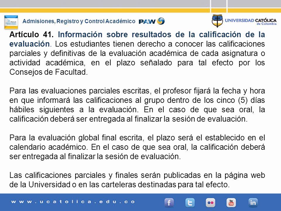 Admisiones, Registro y Control Académico Artículo 41. Información sobre resultados de la calificación de la evaluación. Los estudiantes tienen derecho