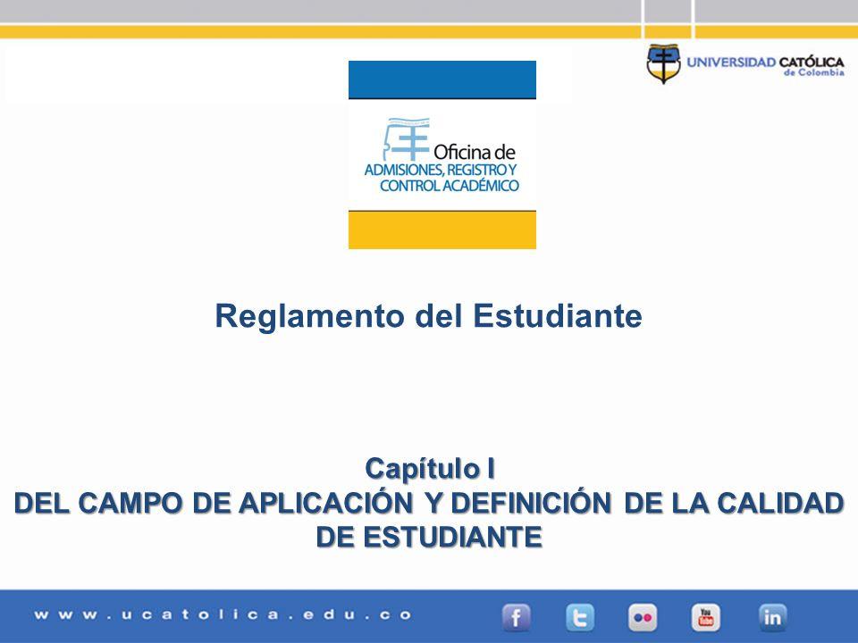 Reglamento del Estudiante Capítulo I DEL CAMPO DE APLICACIÓN Y DEFINICIÓN DE LA CALIDAD DE ESTUDIANTE