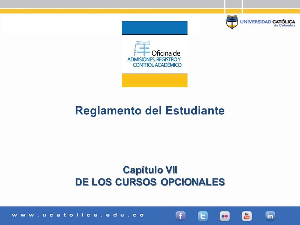 Admisiones, Registro y Control Académico Reglamento del Estudiante Capítulo VII DE LOS CURSOS OPCIONALES