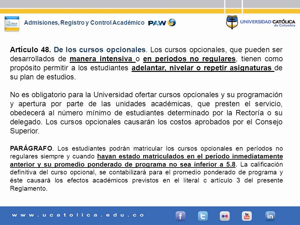 Admisiones, Registro y Control Académico Artículo 48. De los cursos opcionales. Los cursos opcionales, que pueden ser desarrollados de manera intensiv