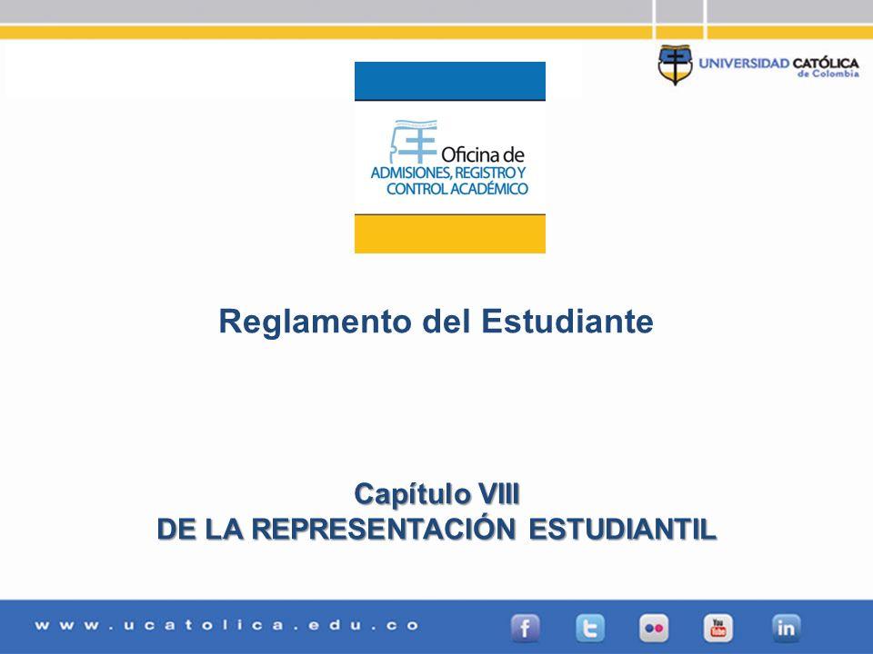 Admisiones, Registro y Control Académico Reglamento del Estudiante Capítulo VIII DE LA REPRESENTACIÓN ESTUDIANTIL