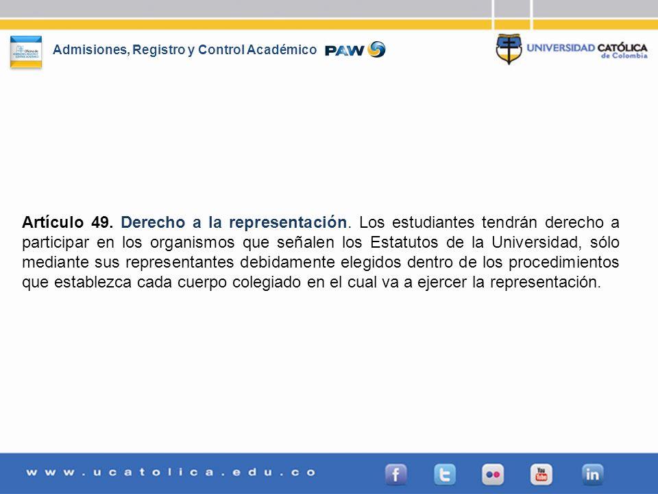 Admisiones, Registro y Control Académico Artículo 49. Derecho a la representación. Los estudiantes tendrán derecho a participar en los organismos que