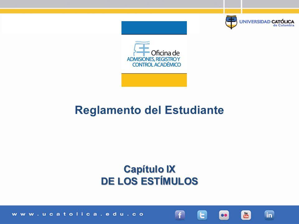 Admisiones, Registro y Control Académico Reglamento del Estudiante Capítulo IX DE LOS ESTÍMULOS