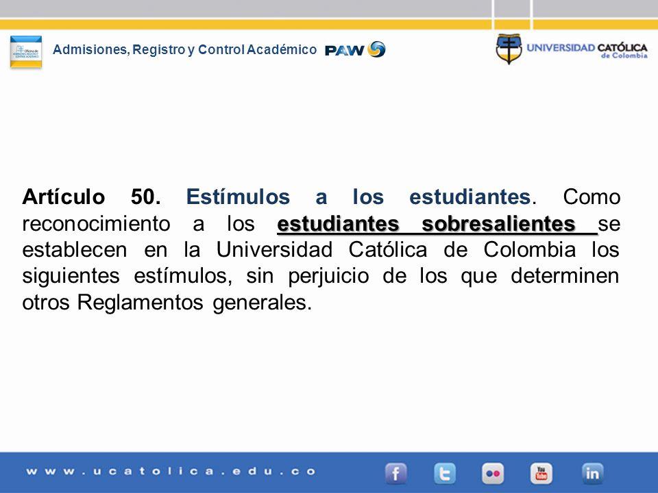 Admisiones, Registro y Control Académico estudiantes sobresalientes Artículo 50. Estímulos a los estudiantes. Como reconocimiento a los estudiantes so