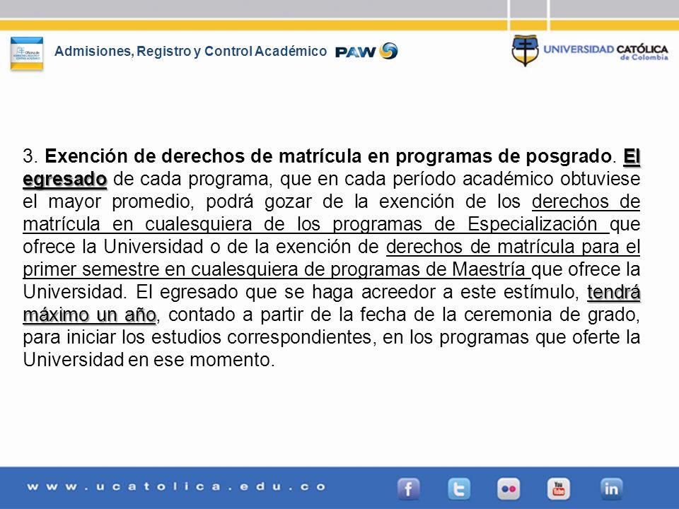 Admisiones, Registro y Control Académico El egresado tendrá máximo un año 3. Exención de derechos de matrícula en programas de posgrado. El egresado d