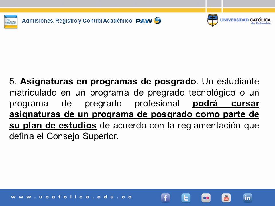 Admisiones, Registro y Control Académico 5. Asignaturas en programas de posgrado. Un estudiante matriculado en un programa de pregrado tecnológico o u