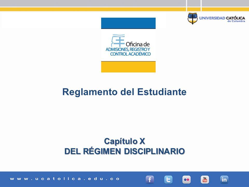 Admisiones, Registro y Control Académico Reglamento del Estudiante Capítulo X DEL RÉGIMEN DISCIPLINARIO