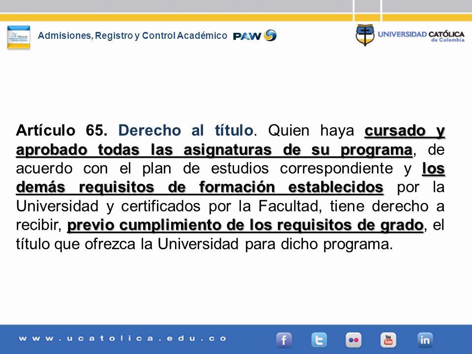 Admisiones, Registro y Control Académico cursado y aprobado todas las asignaturas de su programa los demás requisitos de formación establecidos previo
