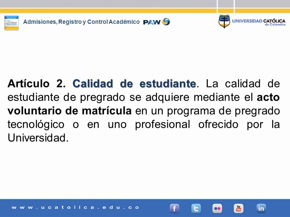 Admisiones, Registro y Control Académico Calidad de estudiante Artículo 2. Calidad de estudiante. La calidad de estudiante de pregrado se adquiere med