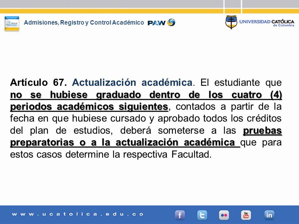 Admisiones, Registro y Control Académico no se hubiese graduado dentro de los cuatro (4) periodos académicos siguientes pruebas preparatorias o a la a