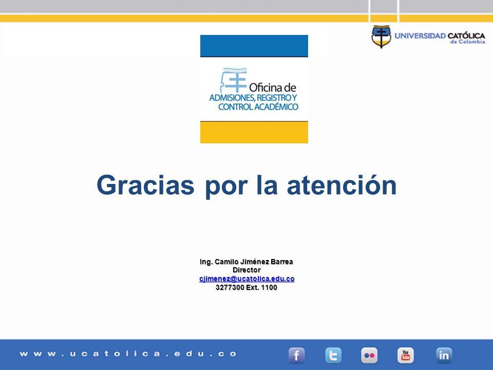 Admisiones, Registro y Control Académico Gracias por la atención Ing. Camilo Jiménez Barrea Director cjimenez@ucatolica.edu.co 3277300 Ext. 1100
