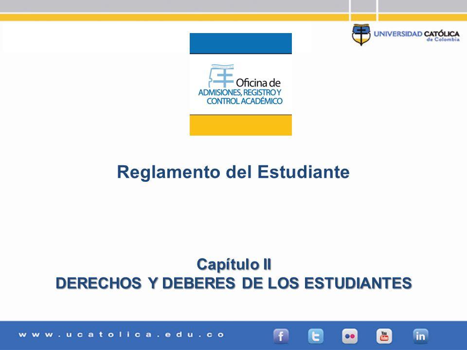 Admisiones, Registro y Control Académico Reglamento del Estudiante Capítulo II DERECHOS Y DEBERES DE LOS ESTUDIANTES