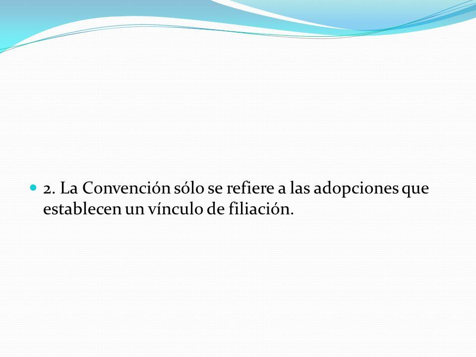 2. La Convención sólo se refiere a las adopciones que establecen un vínculo de filiación.
