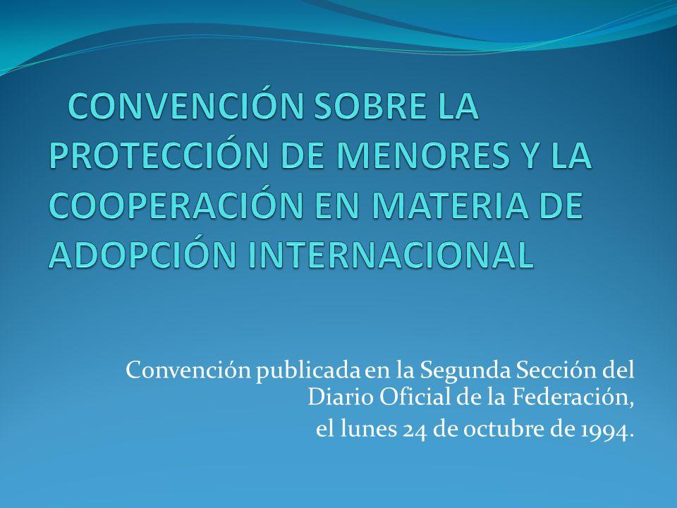 La Convención sobre la Protección de Menores y la Cooperación en Materia de Adopción Internacional, suscrita en la ciudad de La Haya, Países Bajos, se firmó el 29 de mayo de 1993.