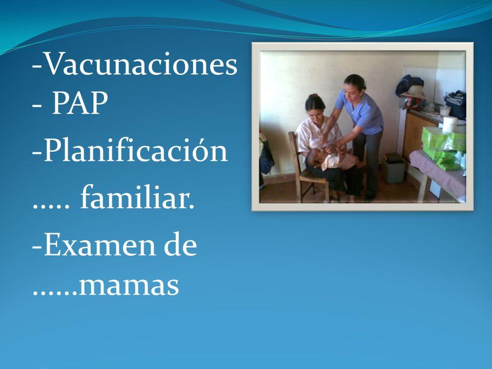 -Vacunaciones - PAP -Planificación ….. familiar. -Examen de ……mamas