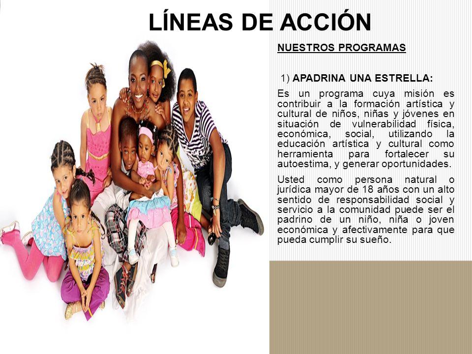 NUESTROS PROGRAMAS 1) APADRINA UNA ESTRELLA: Es un programa cuya misión es contribuir a la formación artística y cultural de niños, niñas y jóvenes en
