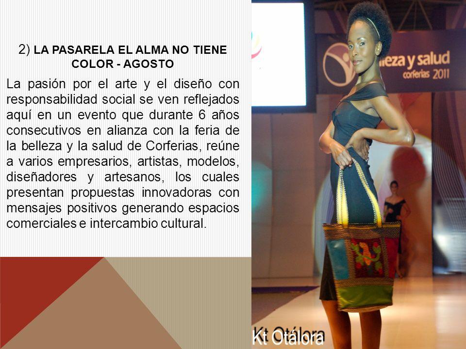 2) LA PASARELA EL ALMA NO TIENE COLOR - AGOSTO La pasión por el arte y el diseño con responsabilidad social se ven reflejados aquí en un evento que du