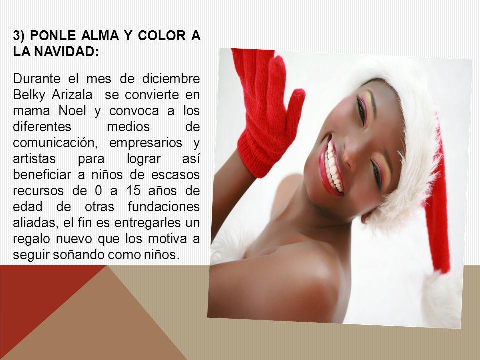 3) PONLE ALMA Y COLOR A LA NAVIDAD: Durante el mes de diciembre Belky Arizala se convierte en mama Noel y convoca a los diferentes medios de comunicac