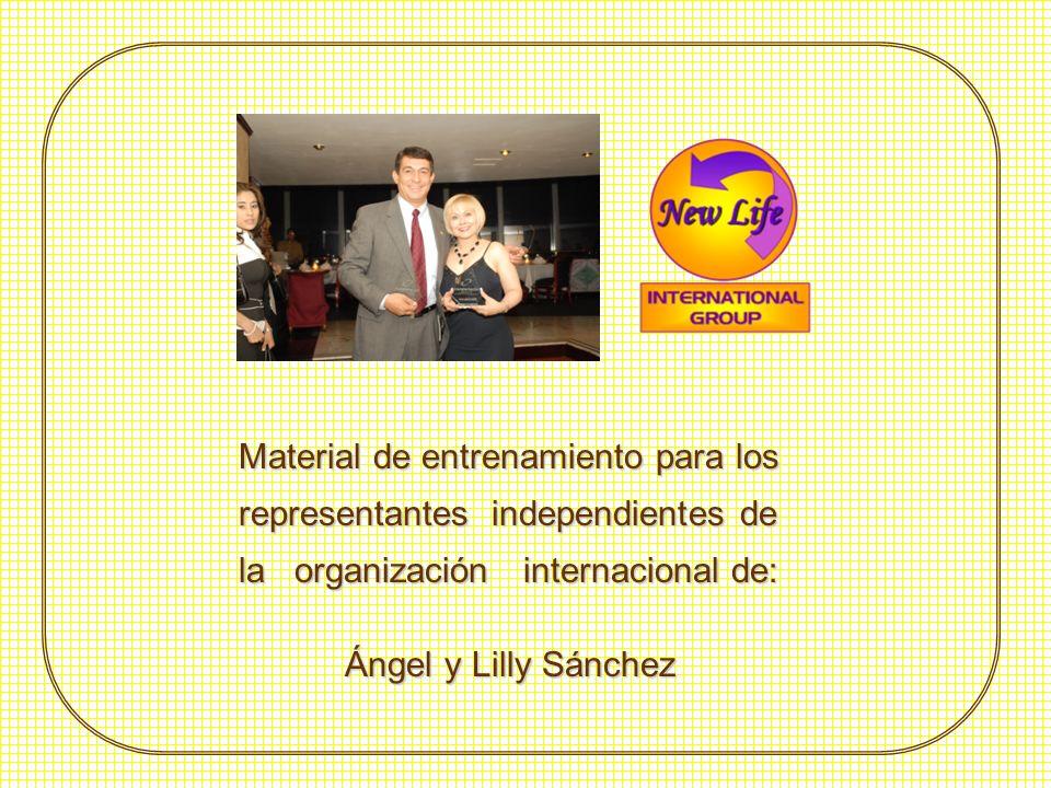 Material de entrenamiento para los representantes independientes de la organización internacional de: Ángel y Lilly Sánchez Ángel y Lilly Sánchez