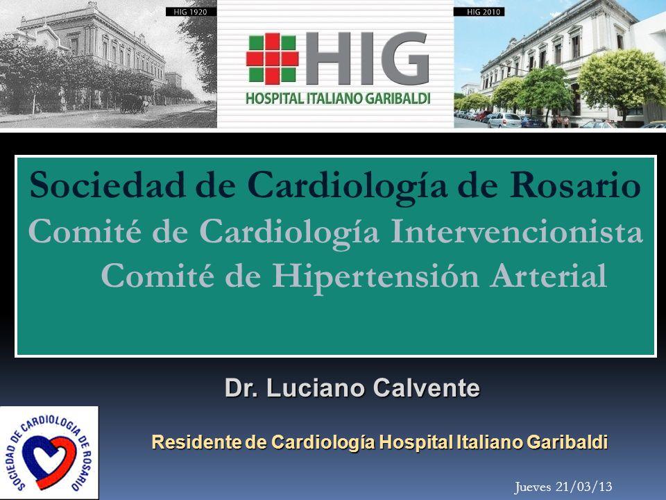 Sociedad de Cardiología de Rosario Comité de Cardiología Intervencionista Comité de Hipertensión Arterial Dr. Luciano Calvente Residente de Cardiologí