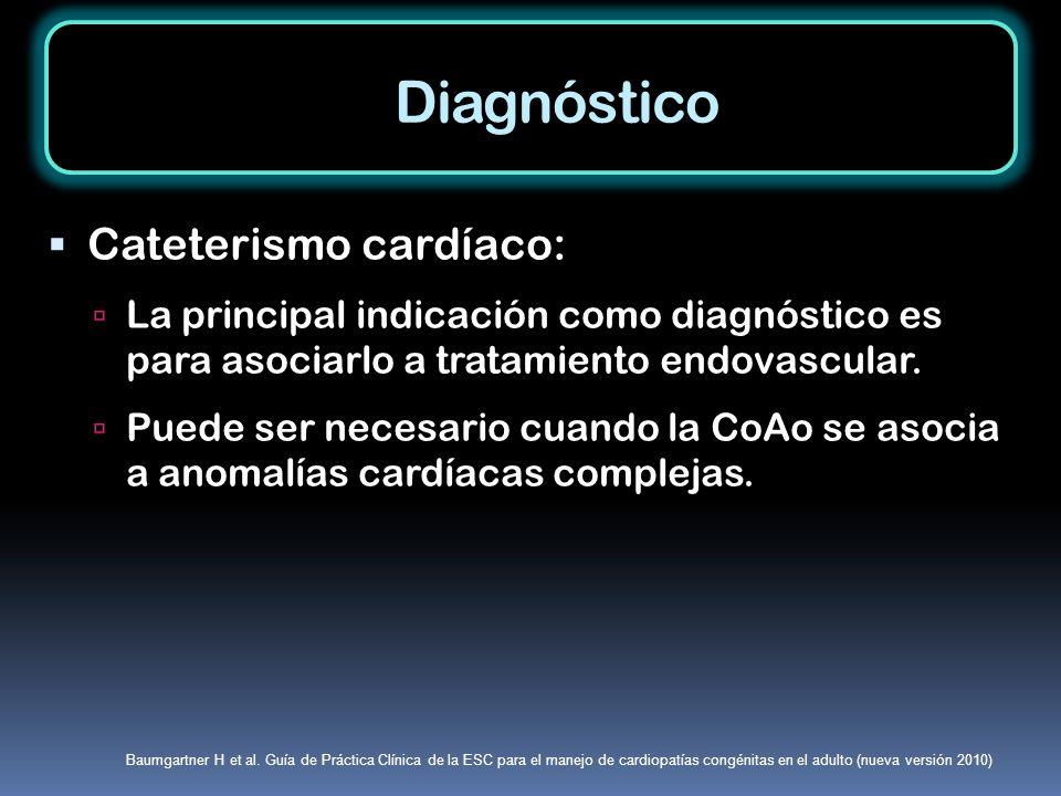 Cateterismo cardíaco: La principal indicación como diagnóstico es para asociarlo a tratamiento endovascular. Puede ser necesario cuando la CoAo se aso