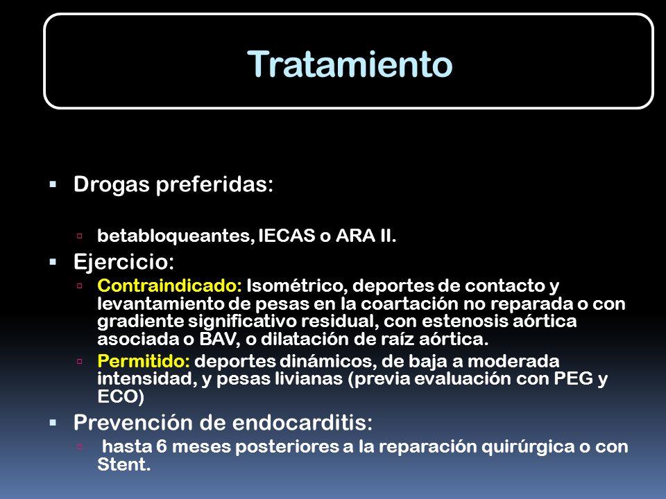 Tratamiento Drogas preferidas: betabloqueantes, IECAS o ARA II. Ejercicio: Contraindicado: Isométrico, deportes de contacto y levantamiento de pesas e