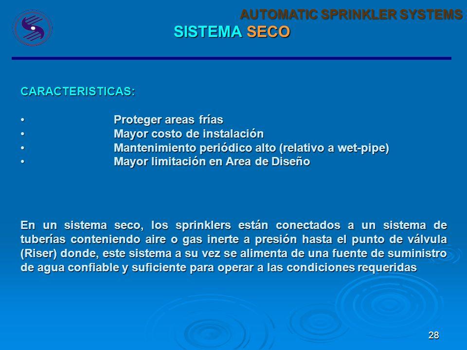 27 AUTOMATIC SPRINKLER SYSTEMS SISTEMA HUMEDO El sistema humedo es el mas simple y mas comun dentro del los sistemas de sprinklers. Son mayormente uti