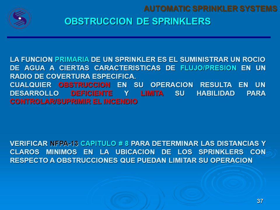 37 AUTOMATIC SPRINKLER SYSTEMS OBSTRUCCION DE SPRINKLERS LA FUNCION PRIMARIA DE UN SPRINKLER ES EL SUMINISTRAR UN ROCIO DE AGUA A CIERTAS CARACTERISTICAS DE FLUJO/PRESION EN UN RADIO DE COVERTURA ESPECIFICA.